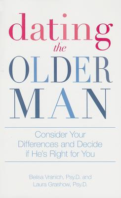 Dating the Older Man: Consider Your Differences and Decide If He's Right for You - Vranich, Belisa, PsyD