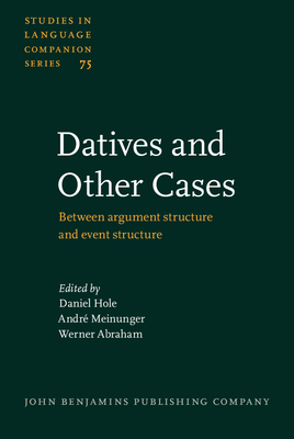 Datives and Other Cases: Between Argument Structure and Event Structure - Hole, Daniel (Editor), and Meinunger, Andre, Dr. (Editor), and Abraham, Werner (Editor)