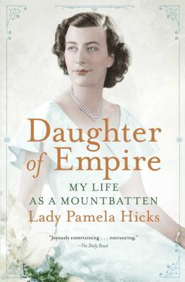 Daughter of Empire: My Life as a Mountbatten - Hicks, Pamela, Lady