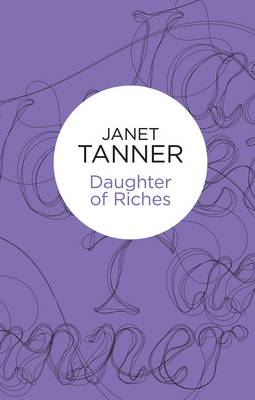 Daughter of Riches - Tanner, Janet