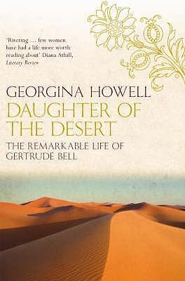 Daughter of the Desert: The Extraordinary Life of Gertrude Bell - Howell, Georgina