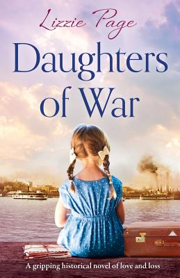 Daughters of War: A gripping historical novel of love and loss - Page, Lizzie