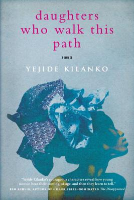 Daughters Who Walk This Path - Kilanko, Yejide