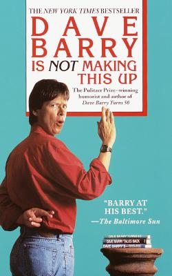 Dave Barry Is Not Making This Up - Barry, Dave, Dr.