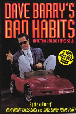 Dave Barry's Bad Habits: A 100% Fact-Free Book - Barry, Dave, Dr.