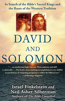 David and Solomon: In Search of the Bible's Sacred Kings and the Roots of the Western Tradition - Finkelstein, Israel