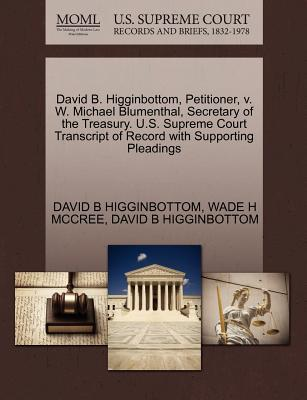 David B. Higginbottom, Petitioner, V. W. Michael Blumenthal, Secretary of the Treasury. U.S. Supreme Court Transcript of Record with Supporting Pleadings - McCree, Wade H, and Higginbottom, David B