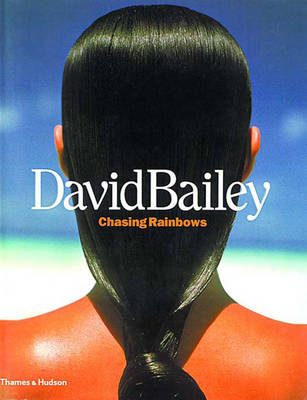 David Bailey: Chasing Rainbows - Muir, Robin, and Bailey, David (Photographer)