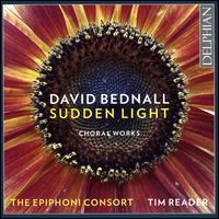 David Bednall: Sudden Light - Choral Works - Adrian Collister (bass); Alex Roose (bass); Barnaby Beer (bass); Charles Blamire-Brown (bass); Christopher Pelmore (tenor);...