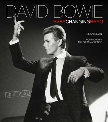 David Bowie: Ever Changing Hero - Egan, Sean, and Noyer, Paul du (Foreword by)