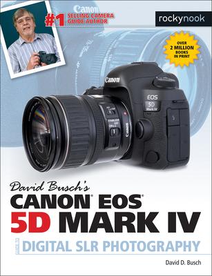David Busch's Canon EOS 5D Mark IV Guide to Digital SLR Photography - Busch, David D.