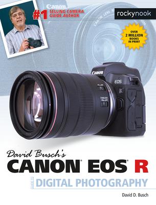David Busch's Canon EOS R Guide - Busch, David D.