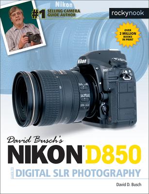 David Busch's Nikon D850 Guide to Digital Slr Photography - Busch, David D