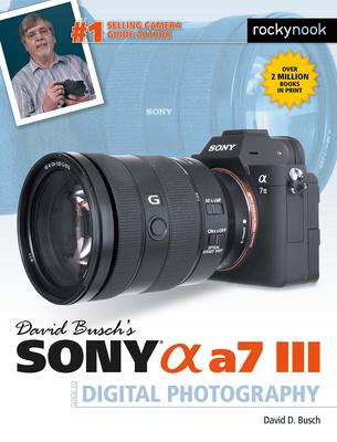 David Busch's Sony Alpha A7 III Guide to Digital Photography - Busch, David D