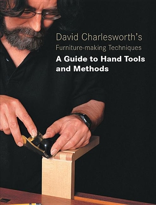 David Charlesworth's Furniture-Making Techniques: A Guide to Hand Tools and Methods - Charlesworth, David