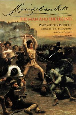 David Crockett: The Man and the Legend - Shackford, James Atkins, and Shackford, John B (Editor), and Lofaro, Michael (Introduction by)