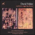 David Felder: A Pressure Triggering Dreams