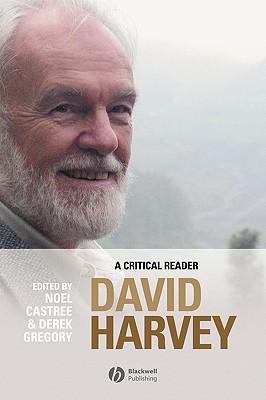 David Harvey: A Critical Reader - Harvey, David, and Castree, Noel, Dr. (Editor), and Gregory, Derek (Editor)
