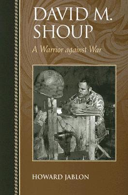 David M. Shoup: A Warrior Against War - Jablon, Howard