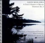 David Maslanka: A Child's Garden of Dreams; Symphony No. 2
