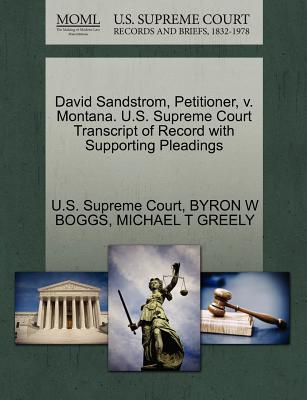 David Sandstrom, Petitioner, V. Montana. U.S. Supreme Court Transcript of Record with Supporting Pleadings - Boggs, Byron W, and Greely, Michael T, and U S Supreme Court (Creator)