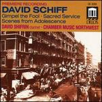 David Schiff: Gimpel the Fool; Sacred Service; Scenes from Adolescence
