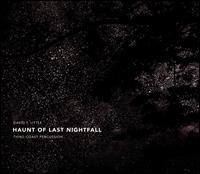 David T. Little: Haunt of Last Nightfall - Andrew McKenna Lee (guitar); Andrew McKenna Lee (clapping); David T. Little (clapping); David T. Little (drums);...