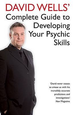 David Wells' Complete Guide To Developing Your Psychic Skills - Wells, David