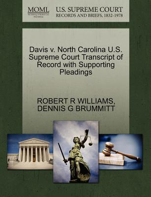 Davis V. North Carolina U.S. Supreme Court Transcript of Record with Supporting Pleadings - Williams, Robert R, and Brummitt, Dennis G