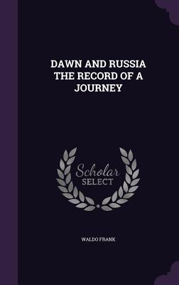 Dawn and Russia the Record of a Journey - Frank, Waldo