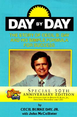 Day by Day: The Story of Cecil B. Day and His Simple Formula for Success - Day, Cecil Burke, Jr.