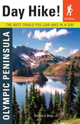 Day Hike! Olympic Peninsula: The Best Trails You Can Hike in a Day - Blair, Seabury, Jr.