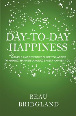 Day-to-Day Happiness - Bridgland, Beau