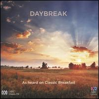 Daybreak: As Heard on Classic Breakfast - Alexander Sherman (mezzo-soprano); Antony Gray (piano); Christina Leonard (saxophone); Christine Madden (recorder);...