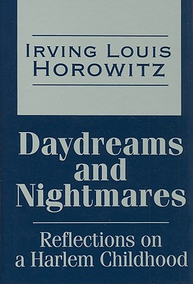 Daydreams and Nightmares: Reflections of a Harlem Childhood - Horowitz, Irving Louis