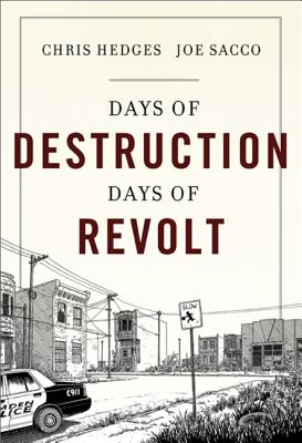 Days of Destruction, Days of Revolt - Hedges, Chris, and Sacco, Joe