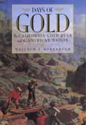 Days of Gold: California Gold Rush & the American Nation - Rohrbough, Malcolm J