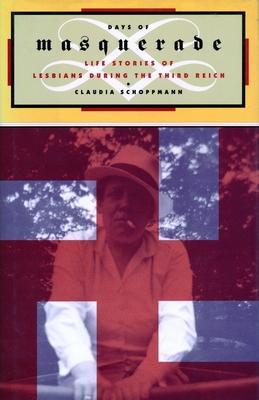 Days of Masquerade: Life Stories of Lesbian Women During the Third Reich - Schoppmann, Claudia, Professor