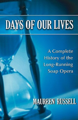 Days of Our Lives: A Complete History of the Long-Running Soap Opera - Russell, Maureen