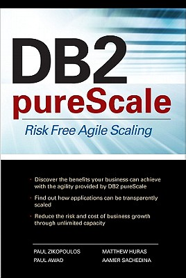 DB2 pureScale: Risk Free Agile Scaling - Zikopoulos, Paul, and Sachedina, Aamer, and Huras, Matthew