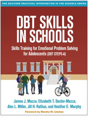 Dbt Skills in Schools: Skills Training for Emotional Problem Solving for Adolescents (Dbt Steps-A) - Mazza, James J, PhD, and Dexter-Mazza, Elizabeth T, PsyD, and Miller, Alec L, PsyD