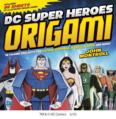 DC Super Heroes Origami: 46 Folding Projects for Batman, Superman, Wonder Woman, and More! - Montroll, John