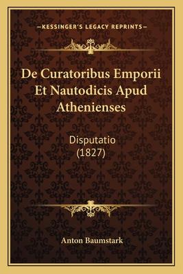 de Curatoribus Emporii Et Nautodicis Apud Athenienses: Disputatio (1827) - Baumstark, Anton