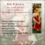 De Falla: El Amor Brujo; La Vida Breve; The Three Cornered Hat