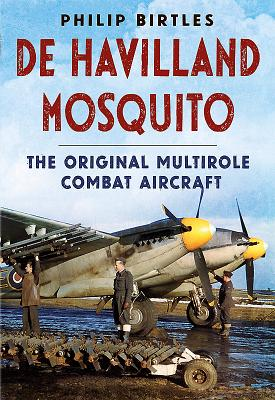 de Havilland Mosquito: The Original Multirole Combat Aircraft - Birtles, Philip J.