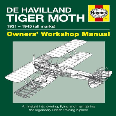 de Havilland Tiger Moth Manual: 1931 - 1945 (All Marks) - Slater, Stephen, and McKay, Stuart