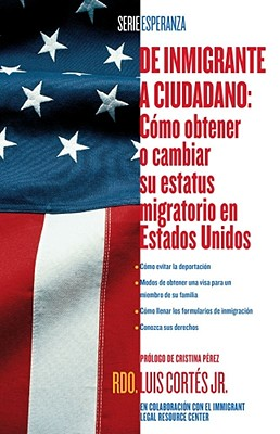 de Inmigrante A Ciudadano: Como Obtener O Cambiar su Estatus Migratorio en Estados Unidos - Cortes, Luis, Rev., and Perez, Cristina