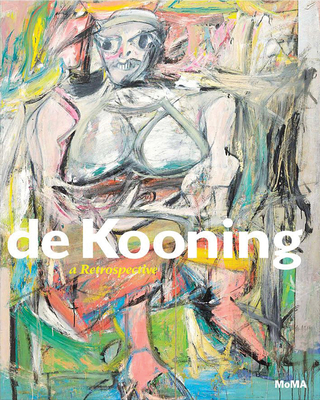 de Kooning: A Retrospective - de Kooning, Willem, and Elderfield, John (Text by), and Coddington, Jim (Text by)