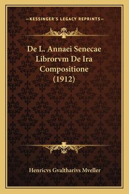 de L. Annaei Senecae Librorvm de IRA Compositione (1912) - Mveller, Henricvs Gvaltharivs