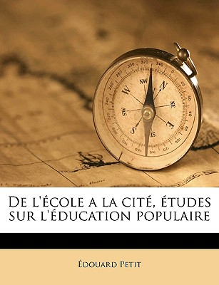 de L' Cole a la Cit, Tudes Sur L' Ducation Populaire - Petit, Douard